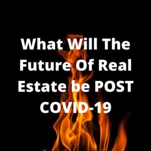 What will the future of real estate be POST CoVid-19?
