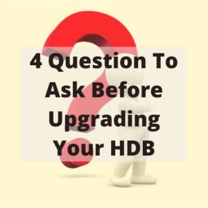 4 Questions To Ask Before Upgrading Your HDB