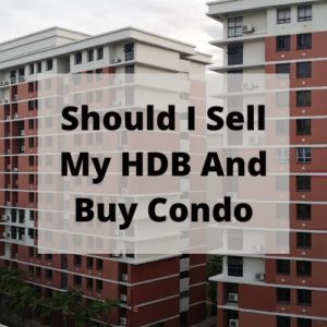 Should I Sell My HDB After Upgrading To Condo?