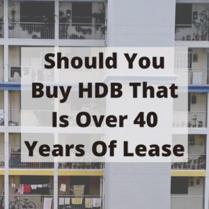 Should You Buy HDB That Is Over 40 Years Of Lease